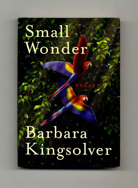 barbara kingsolver small wonder essays Get this from a library small wonder : essays [barbara kingsolver] -- in 22 wonderfully articulate essays, kingsolver raises her voice in praise of nature, family.