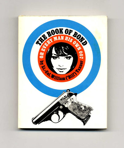 The Book Of Bond Or Every Man His Own 007 - 1st Edition/1st Printing. William Lt. -Col Tanner, 'Bill', Kingsley Amis.