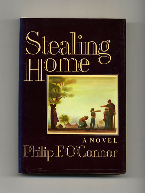 Stealing Home - 1st Edition/1st Printing. Philip F. O'Connor.