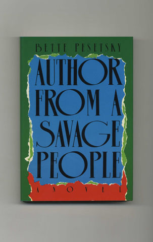 Author From A Savage People - 1st Edition/1st Printing. Bette Pesetsky.