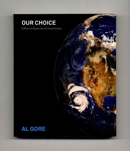 Our Choice, How We Can Solve The Climate Crisis - 1st Edition/1st Printing. Al Gore.