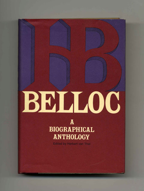 Belloc, A Biographical Anthology - 1st Edition/1st Printing. Herbert Van Thal.