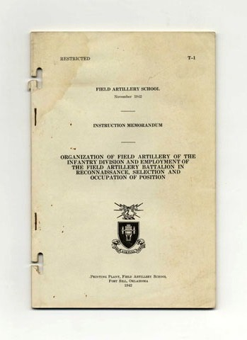 Instruction Memorandum: Organization Of Field Artillery Of The Infantry Division And Employment Of The Field Artillery Battalion In Reconnaissance, Selection And Occupation Of Position. Field Artillery School.