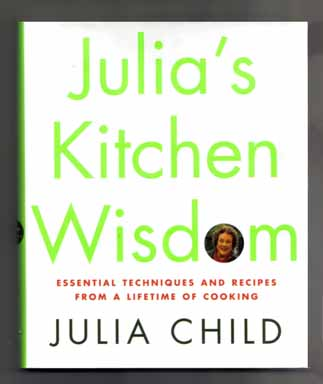 Julia's Kitchen Wisdom: Essential Techniques and Recipes from a Lifetime of Cooking - 1st Edition/1st Printing. Julia Child, David Nussbaum.