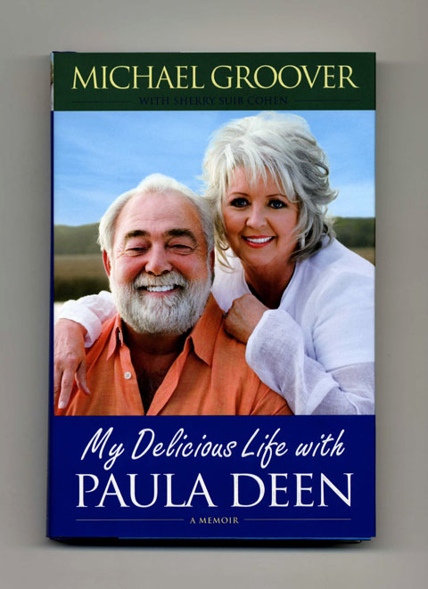"My Delicious Life With Paula Deen - 1st Edition/1st Printing. Michael ""Captain"" Groover."