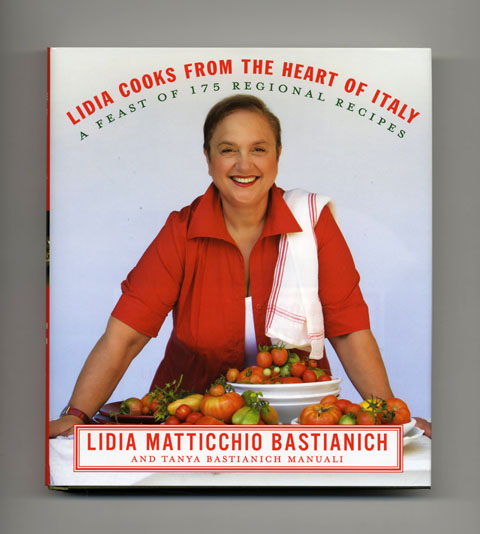 Lidia Cooks From The Heart Of Italy - 1st Edition/1st Printing. Lidia Matticchio Bastianich, Tanya Bastianich Manuali, David Nussbaum.