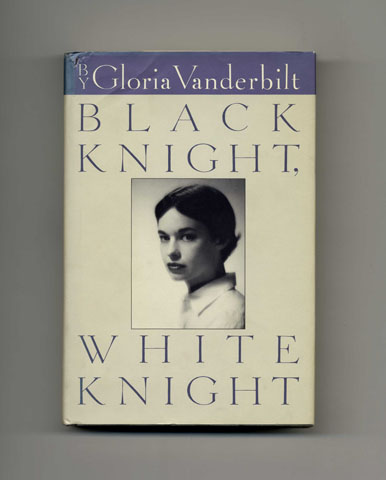 Black Knight, White Knight - 1st Edition/1st Printing. Gloria Vanderbilt.