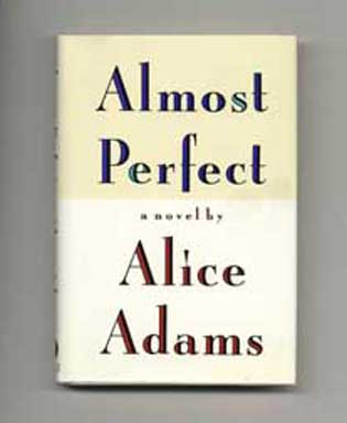 Almost Perfect - 1st Edition/1st Printing. Alice Adams.