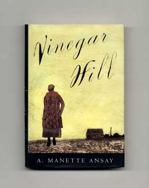 Vinegar Hill - 1st Edition/1st Printing. A. Manette Ansay.