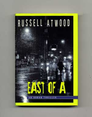 East of A - 1st Edition/1st Printing. Russell Atwood.