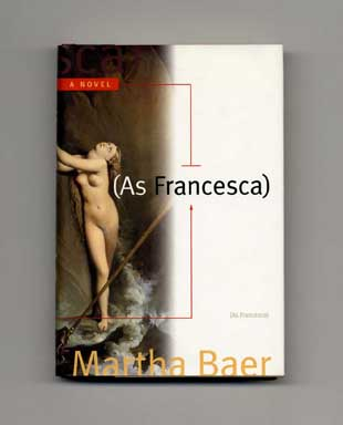 As Francesca - 1st Edition/1st Printing. Martha Baer.