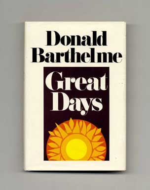 Great Days - 1st Edition/1st Printing. Donald Barthelme.