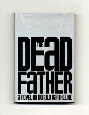 The Dead Father - 1st Edition/1st Printing. Donald Barthelme.