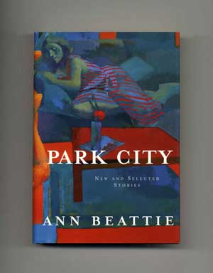Park City: New And Selected Stories - 1st Edition/1st Printing. Ann Beattie.