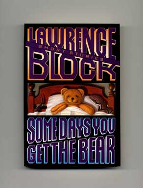 Some Days You Get the Bear: Short Stories - 1st Edition/1st Printing. Lawrence Block.