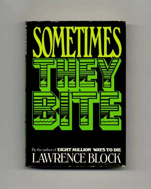 Sometimes They Bite - 1st Edition/1st Printing. Lawrence Block.