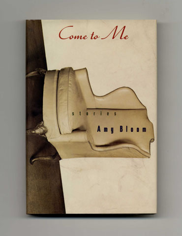 Come to Me - 1st Edition/1st Printing. Amy Bloom.