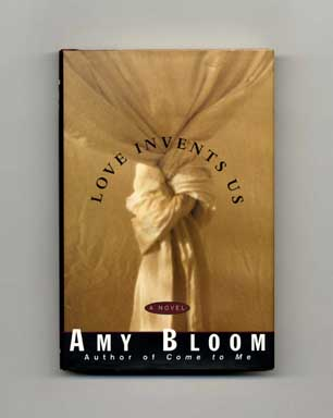 Love Invents Us - 1st Edition/1st Printing. Amy Bloom.