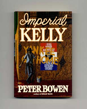 Imperial Kelly - 1st Edition/1st Printing. Peter Bowen.