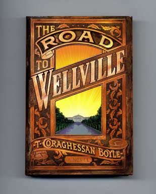 The Road to Wellville - 1st Edition/1st Printing. T. Coraghessan Boyle.