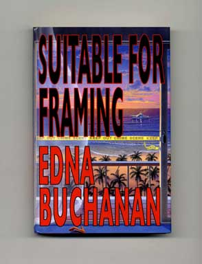 Suitable for Framing - 1st Edition/1st Printing. Edna Buchanan.