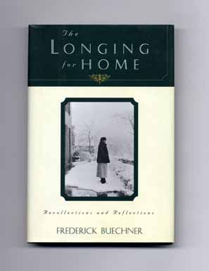The Longing For Home: Recollections And Reflections - 1st Edition/1st Printing. Frederick Buechner.