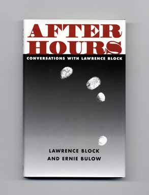 After Hours: Conversations with Lawrence Block - 1st Edition/1st Printing. Lawrence And Ernie Bulow Block.