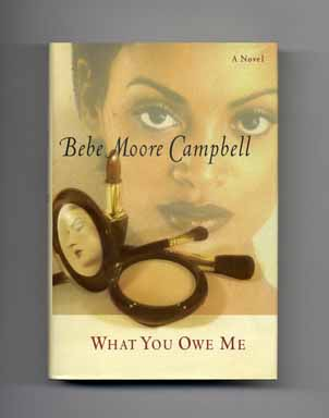 What You Owe Me - 1st Edition/1st Printing. Bebe Moore Campbell.