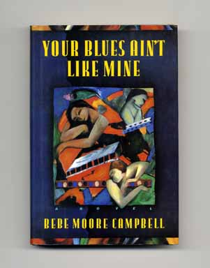 Your Blues Ain't Like Mine - 1st Edition/1st Printing. Bebe Moore Campbell.
