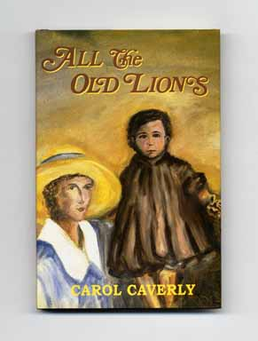 All the Old Lions - 1st Edition/1st Printing. Carol Caverly.