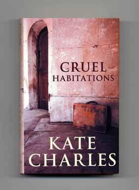 Cruel Habitations - 1st UK Edition/1st Printing. Kate Charles.