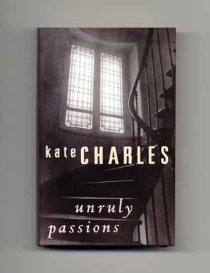 Unruly Passions - 1st UK Edition/1st Printing. Kate Charles.