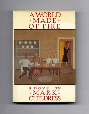 A World Made of Fire - 1st Edition/1st Printing. Mark Childress.