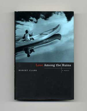 Love Among the Ruins - 1st Edition/1st Printing. Robert Clark.