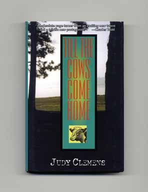Till the Cows Come Home - 1st Edition/1st Printing. Judy Clemens.