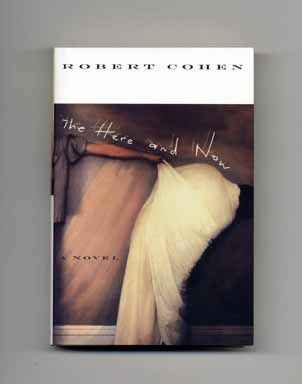 The Here and Now - 1st Edition/1st Printing. Robert Cohen.