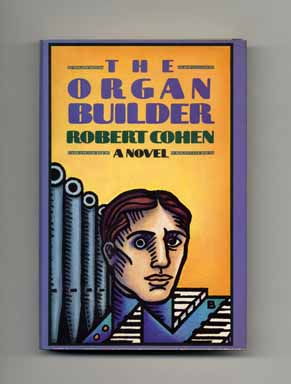 The Organ Builder - 1st Edition/1st Printing. Robert Cohen.