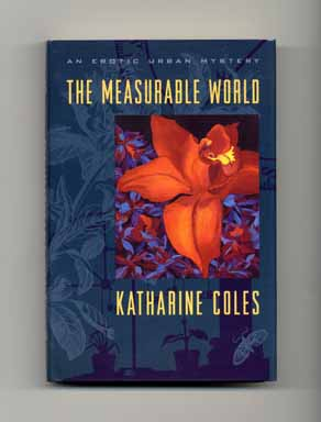 The Measurable World - 1st Edition/1st Printing. Katharine Coles.