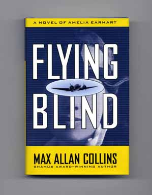 Flying Blind: A Novel of Amelia Earhart - 1st Edition/1st Printing. Max Allan Collins.