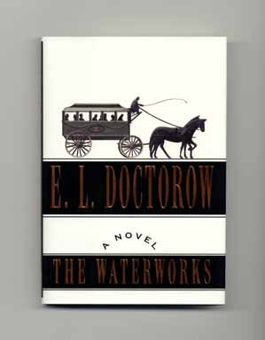The Waterworks - 1st Edition/1st Printing. E. L. Doctorow.