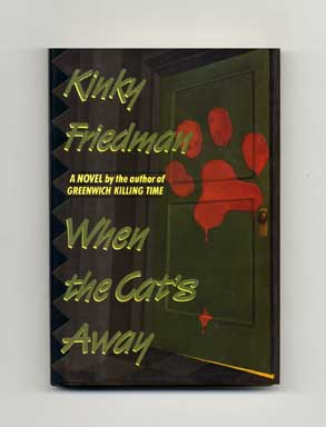 When the Cat's Away - 1st Edition/1st Printing. Kinky Friedman.