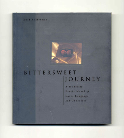 Bittersweet Journey: A Modestly Erotic Novel Of Love, Longing, And Chocolate - 1st Edition/1st Printing. Enid Futterman.