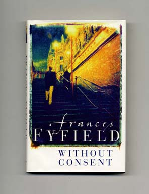 Without Consent - 1st UK Edition/1st Printing. Frances Fyfield.