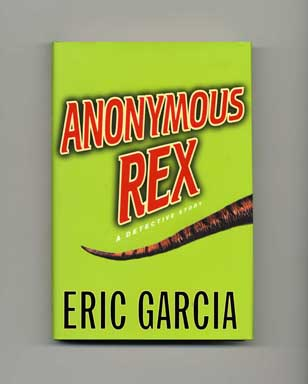 Anonymous Rex - 1st Edition/1st Printing. Eric Garcia.