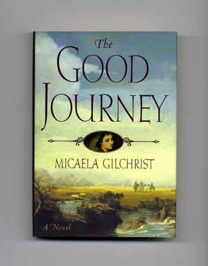 The Good Journey - 1st Edition/1st Printing. Micaela Gilchrist.