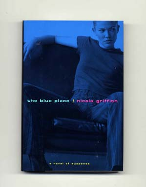 The Blue Place - 1st Edition/1st Printing. Nicola Griffith.