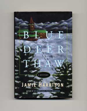 Blue Deer Thaw: A Mystery - 1st Edition/1st Printing. Jamie Harrison.