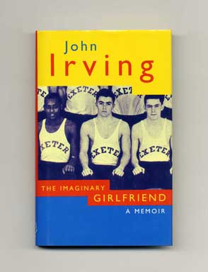 The Imaginary Girlfriend: A Memoir - 1st Edition/1st Printing. John Irving.