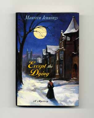 Except the Dying - 1st Edition/1st Printing. Maureen Jennings.