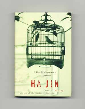 The Bridegroom - 1st Edition/1st Printing. Ha Jin.